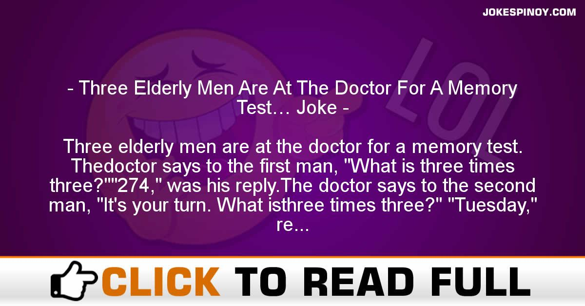 Three Elderly Men Are At The Doctor For A Memory Test… Joke