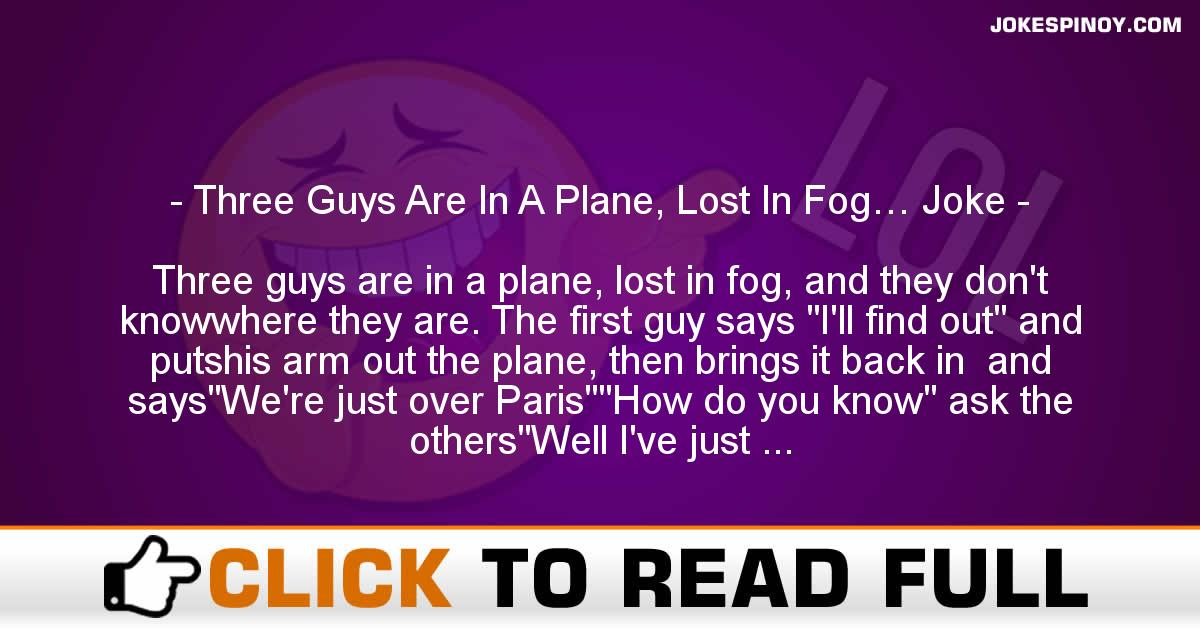 Three Guys Are In A Plane, Lost In Fog… Joke