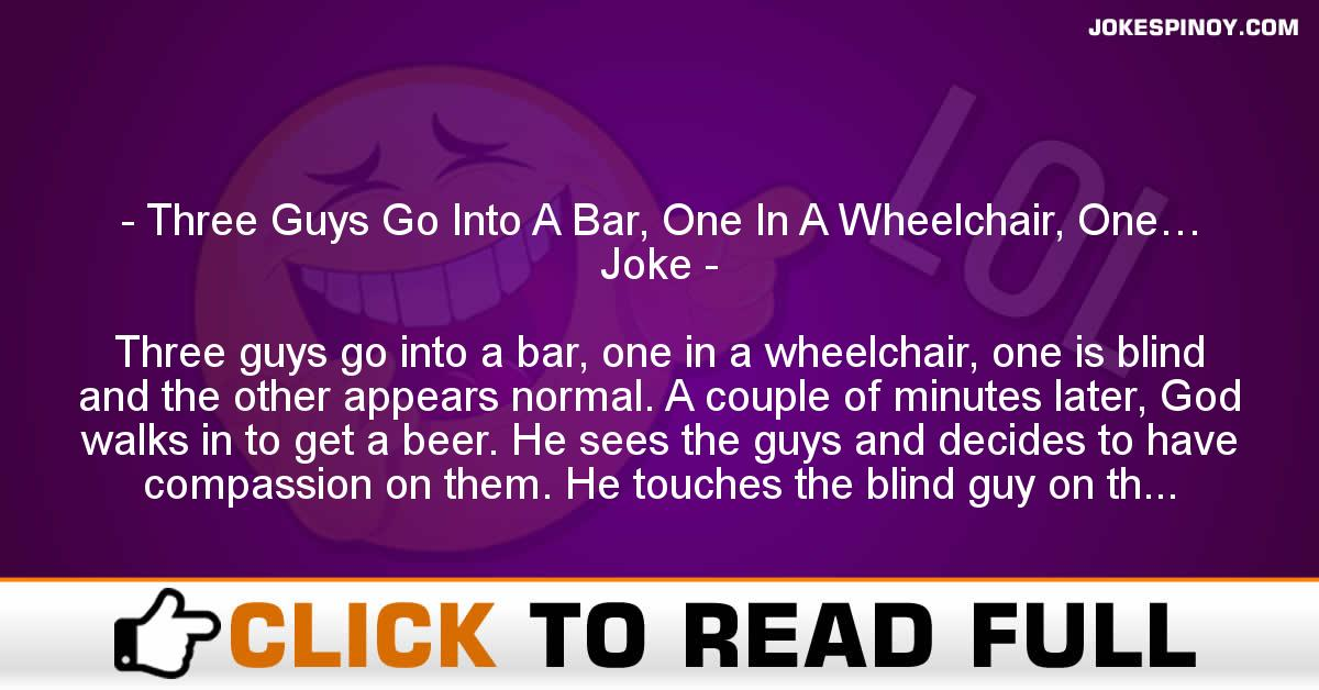 Three Guys Go Into A Bar, One In A Wheelchair, One… Joke