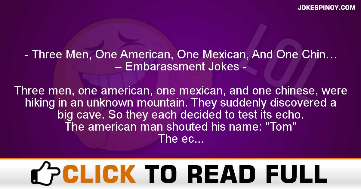 Three Men, One American, One Mexican, And One Chin… – Embarassment Jokes