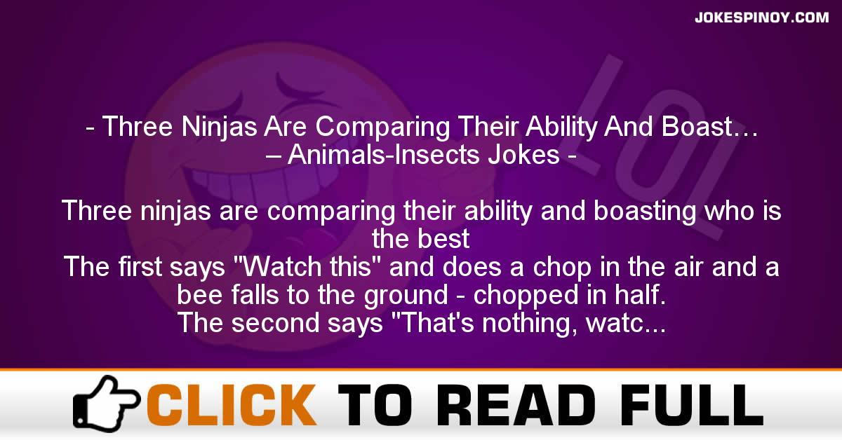 Three Ninjas Are Comparing Their Ability And Boast… – Animals-Insects Jokes