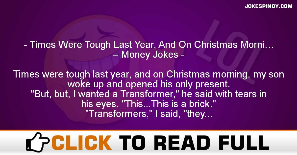 Times Were Tough Last Year, And On Christmas Morni… – Money Jokes
