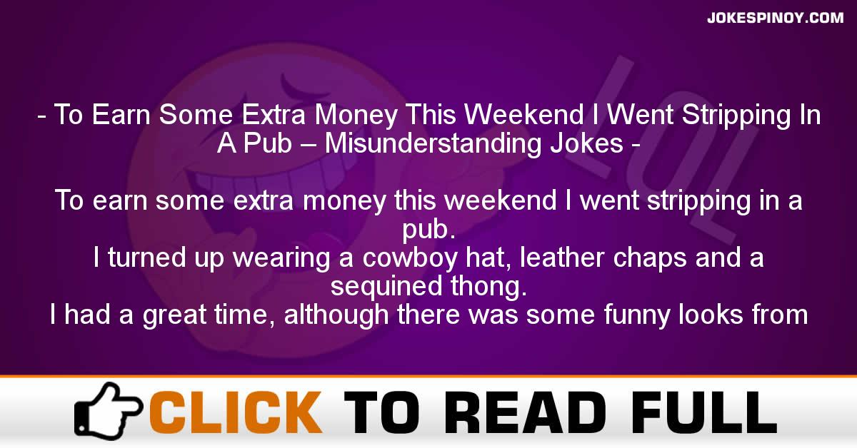 To Earn Some Extra Money This Weekend I Went Stripping In A Pub – Misunderstanding Jokes