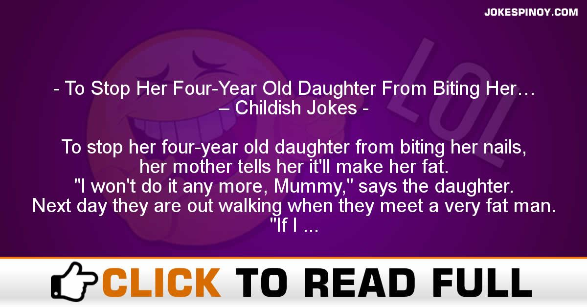 To Stop Her Four-Year Old Daughter From Biting Her… – Childish Jokes