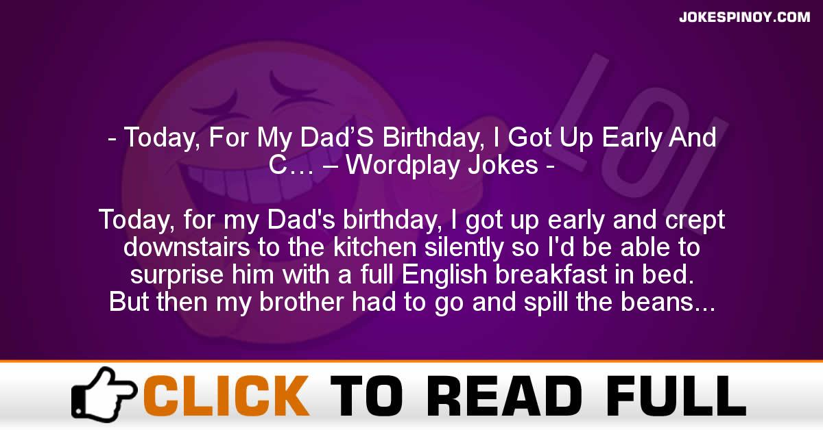 Today, For My Dad'S Birthday, I Got Up Early And C… – Wordplay Jokes
