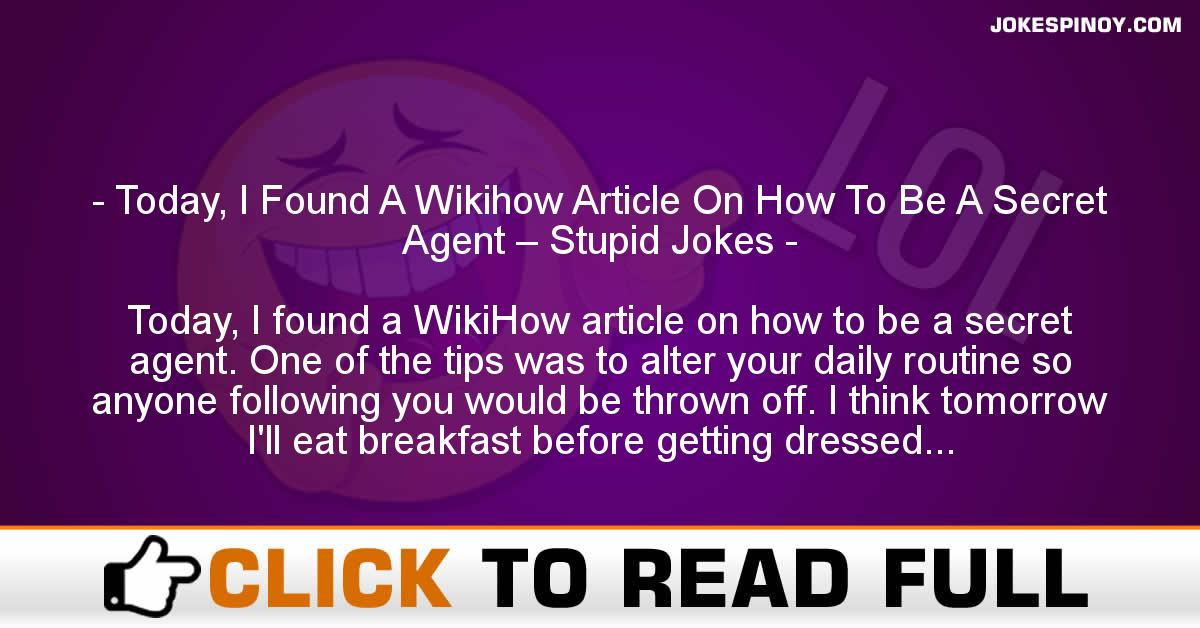 Today, I Found A Wikihow Article On How To Be A Secret Agent – Stupid Jokes