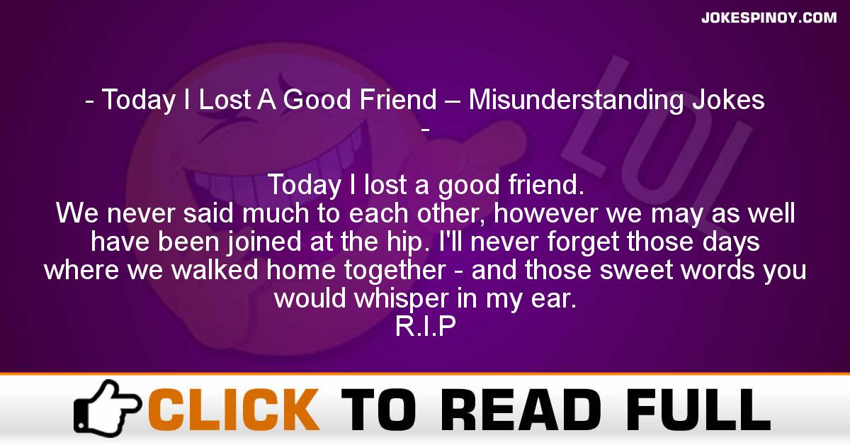 Today I Lost A Good Friend – Misunderstanding Jokes