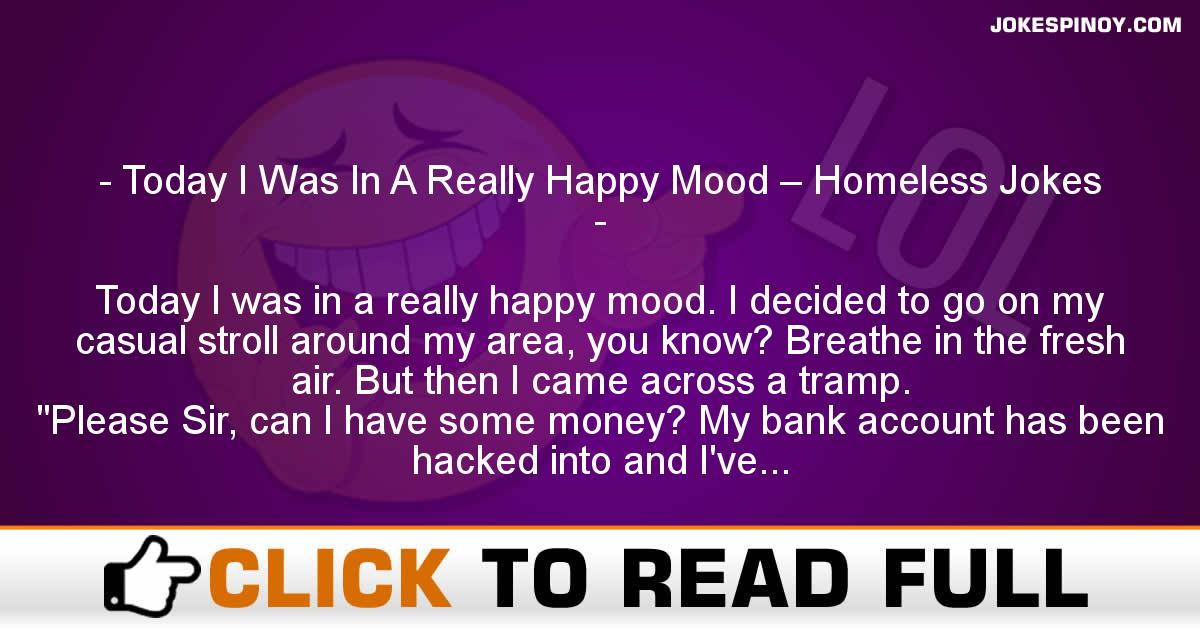 Today I Was In A Really Happy Mood – Homeless Jokes