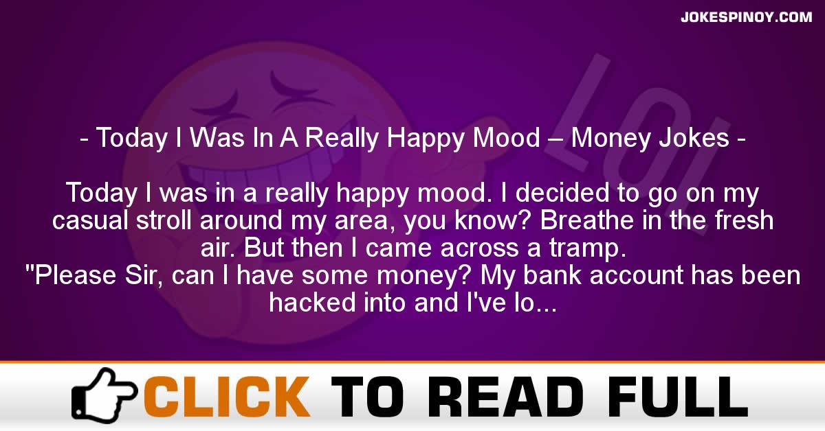 Today I Was In A Really Happy Mood – Money Jokes