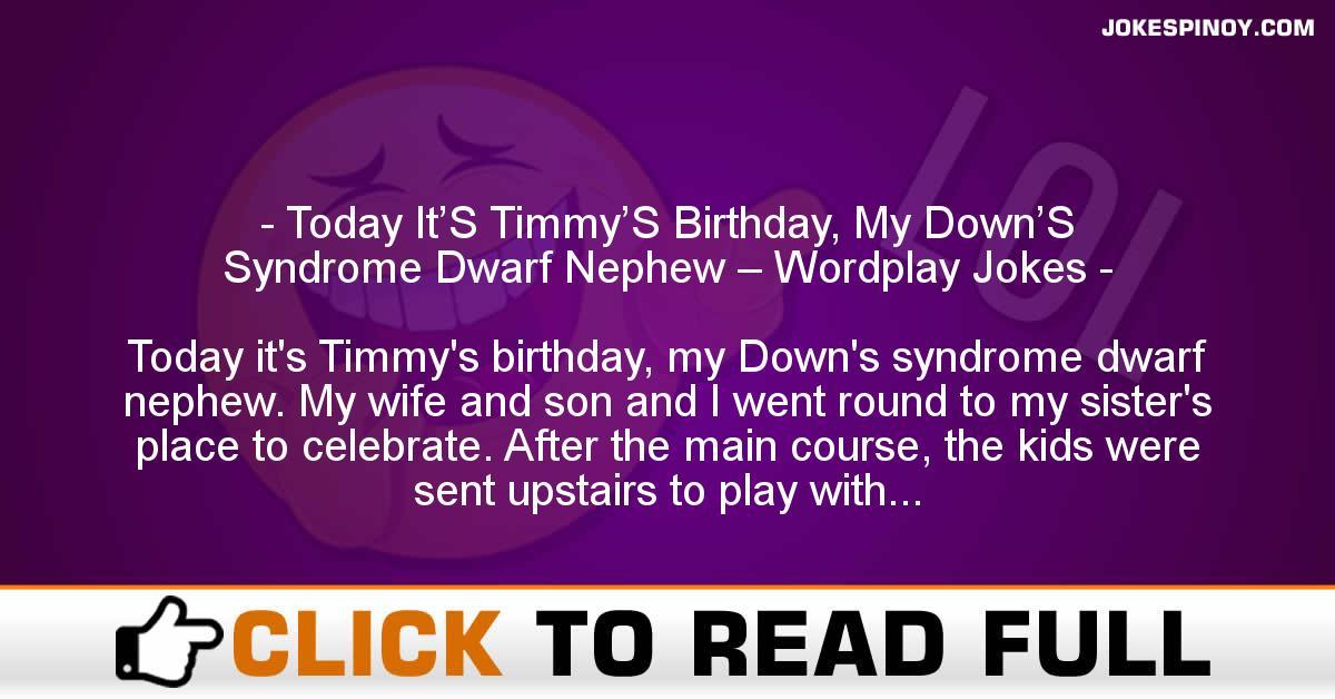Today It'S Timmy'S Birthday, My Down'S Syndrome Dwarf Nephew – Wordplay Jokes