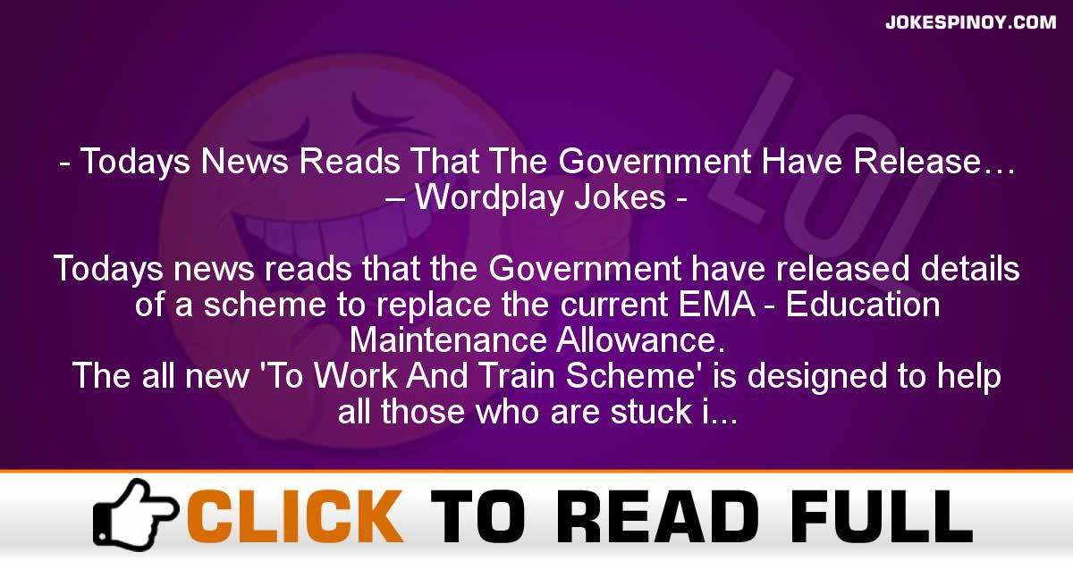 Todays News Reads That The Government Have Release… – Wordplay Jokes