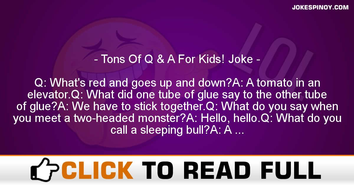 Tons Of Q & A For Kids! Joke