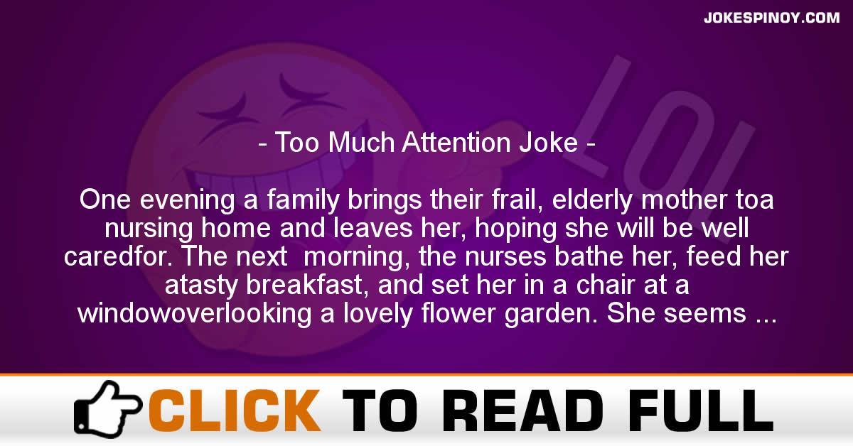 Too Much Attention Joke