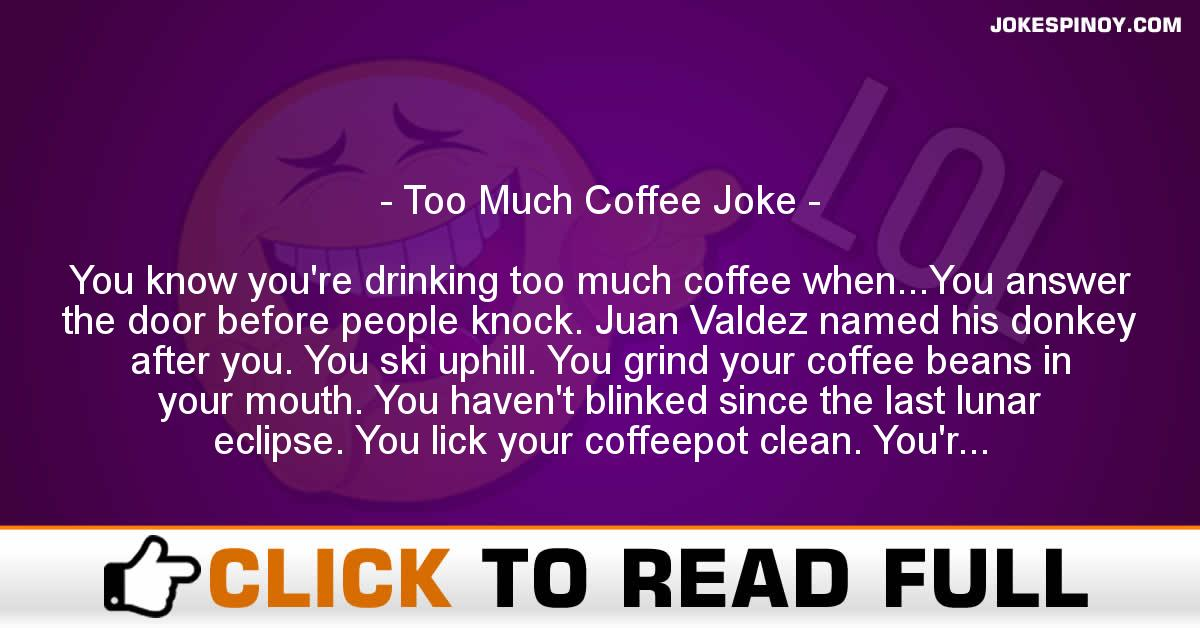 Too Much Coffee Joke
