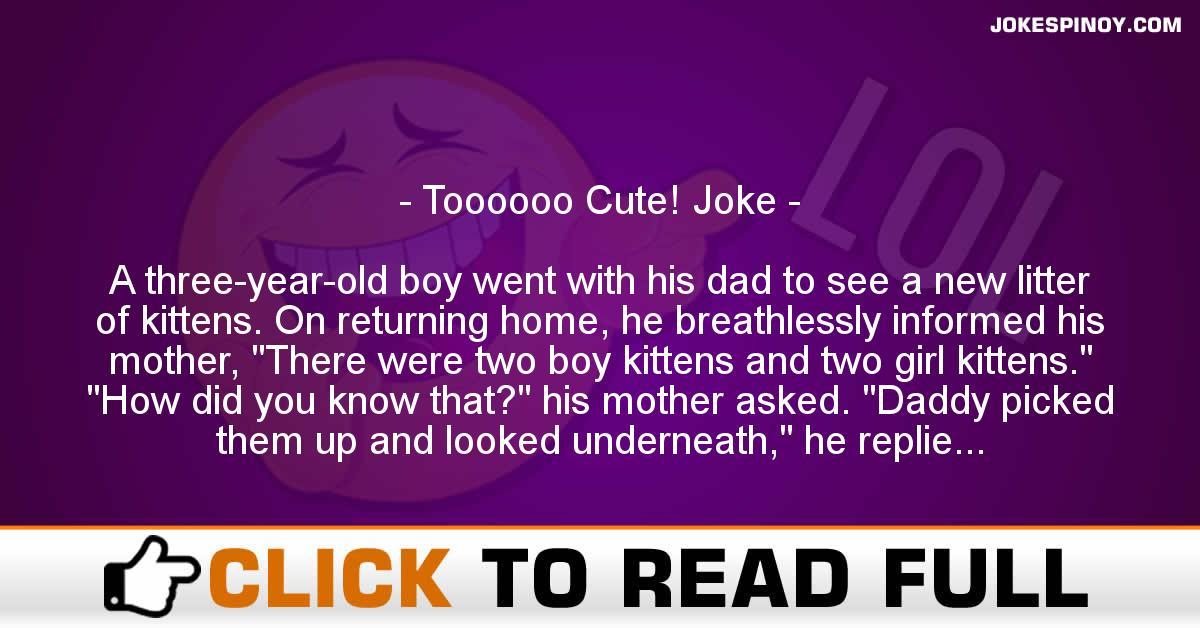 Toooooo Cute! Joke