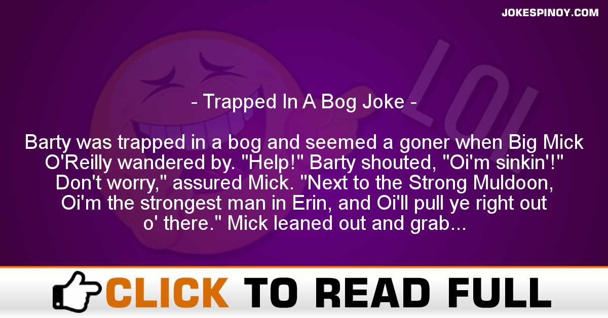 Trapped In A Bog Joke
