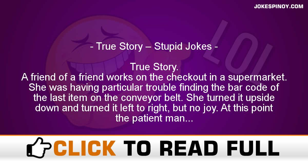 True Story – Stupid Jokes