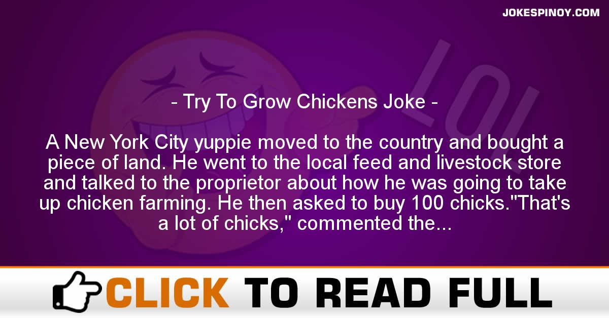 Try To Grow Chickens Joke