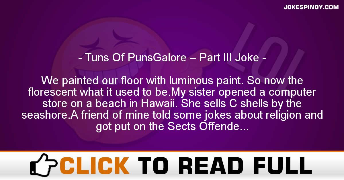 Tuns Of PunsGalore – Part III Joke