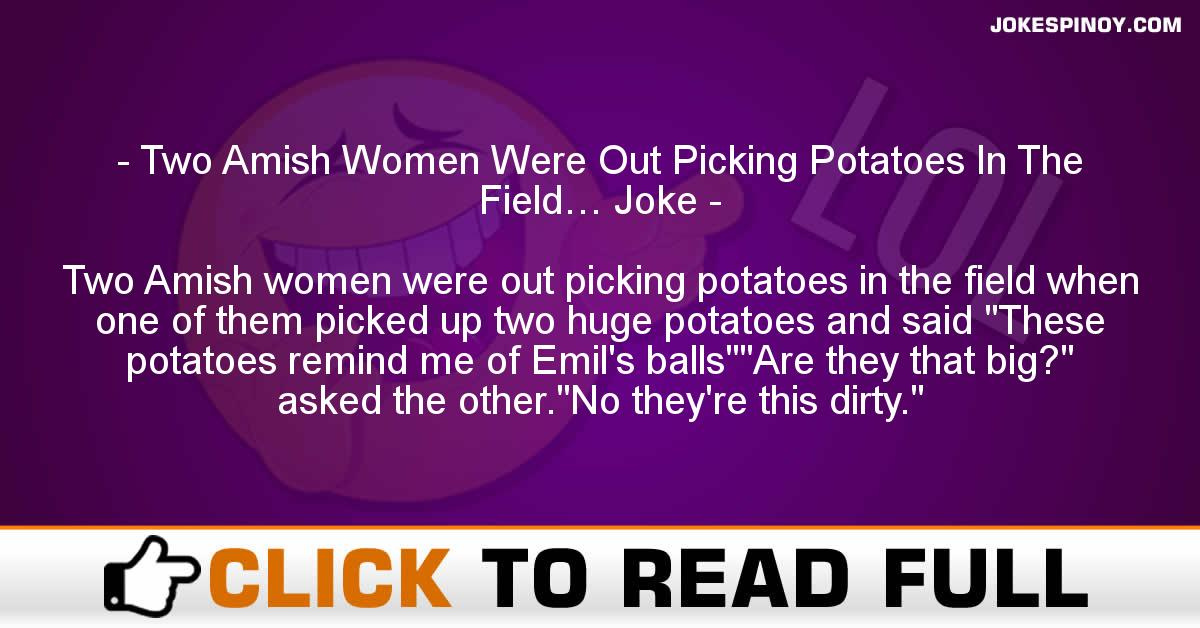 Two Amish Women Were Out Picking Potatoes In The Field… Joke