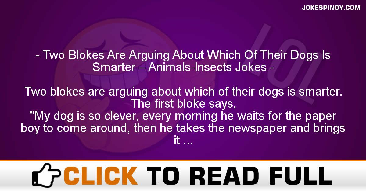 Two Blokes Are Arguing About Which Of Their Dogs Is Smarter – Animals-Insects Jokes