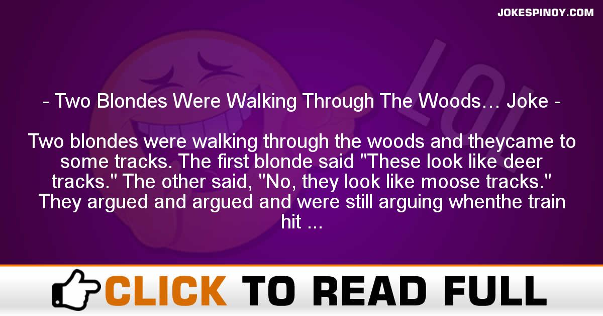 Two Blondes Were Walking Through The Woods… Joke