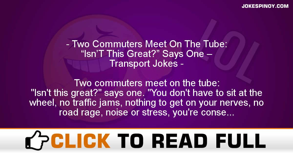 "Two Commuters Meet On The Tube:  ""Isn'T This Great?"" Says One – Transport Jokes"