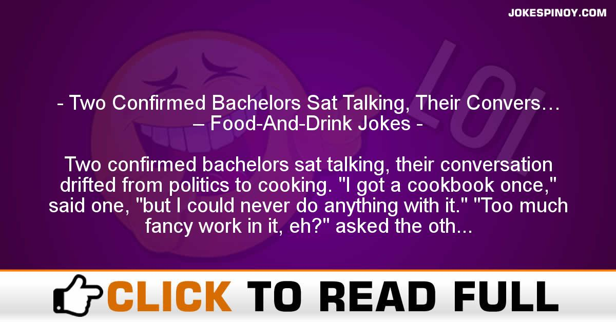 Two Confirmed Bachelors Sat Talking, Their Convers… – Food-And-Drink Jokes