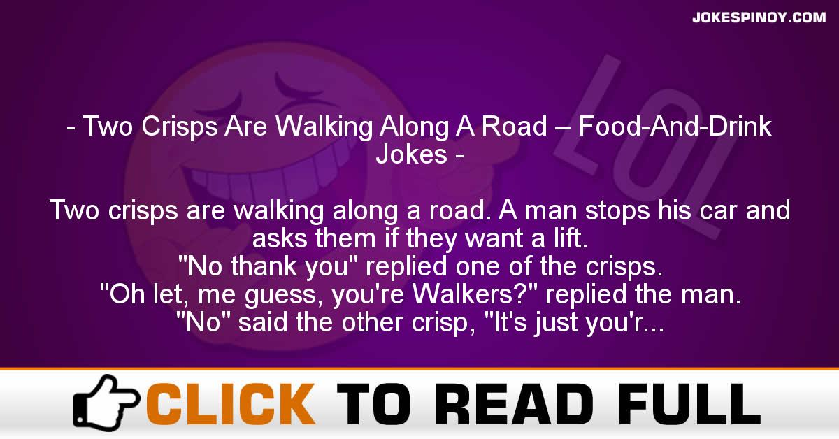 Two Crisps Are Walking Along A Road – Food-And-Drink Jokes