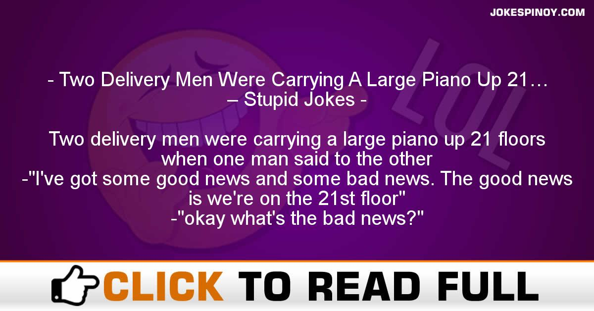 Two Delivery Men Were Carrying A Large Piano Up 21… – Stupid Jokes