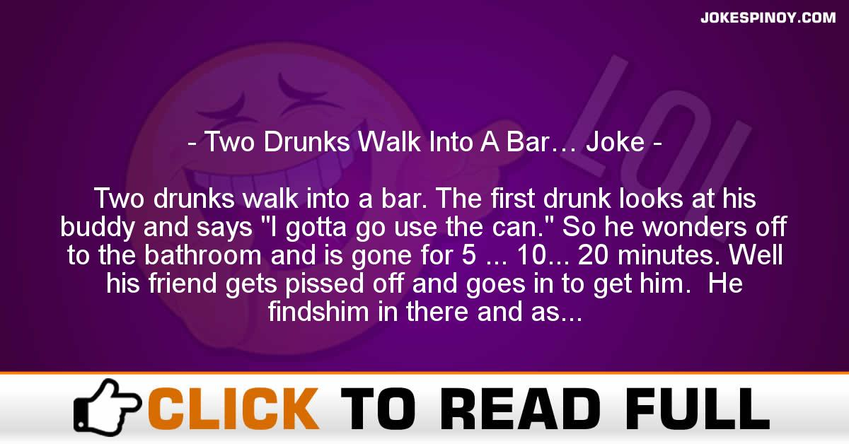 Two Drunks Walk Into A Bar… Joke