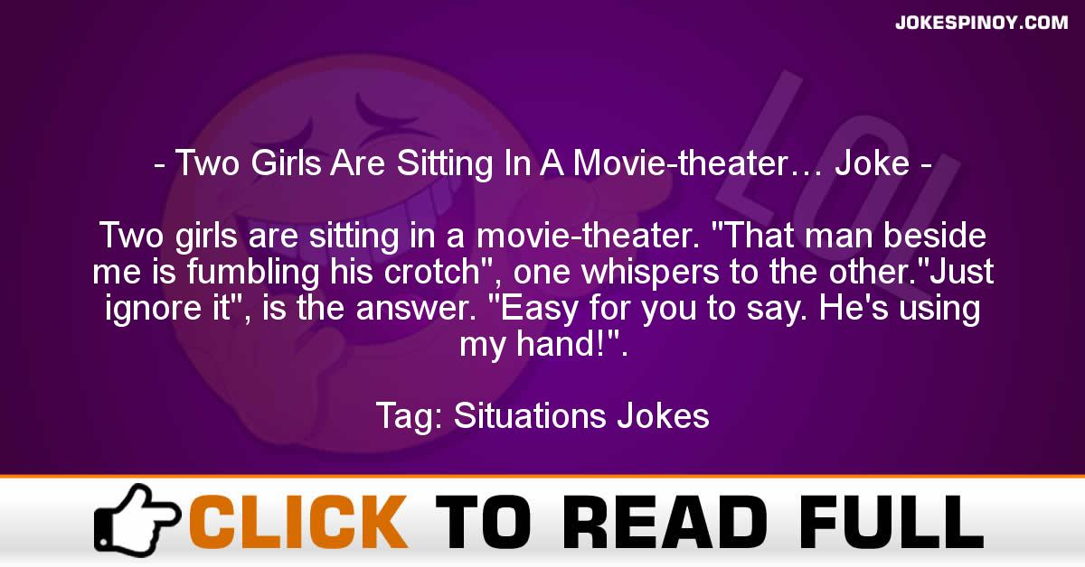 Two Girls Are Sitting In A Movie-theater… Joke