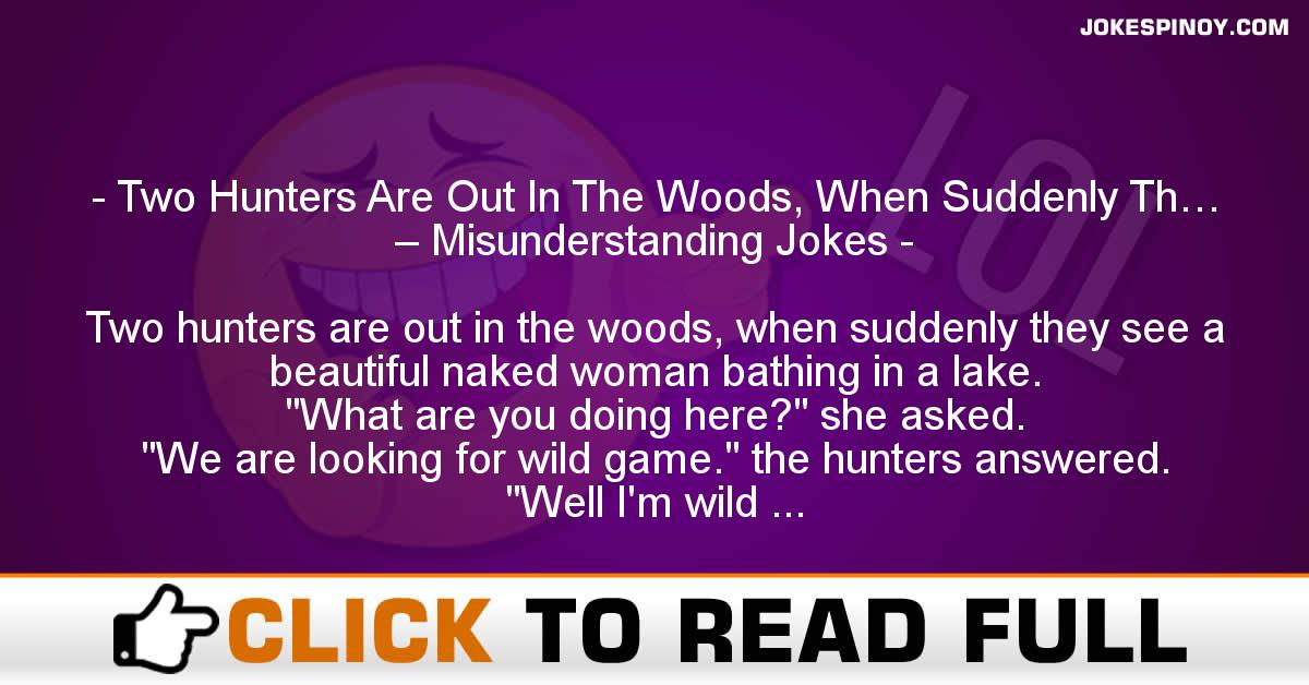 Two Hunters Are Out In The Woods, When Suddenly Th… – Misunderstanding Jokes