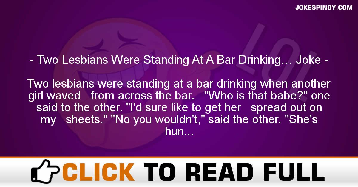 Two Lesbians Were Standing At A Bar Drinking… Joke