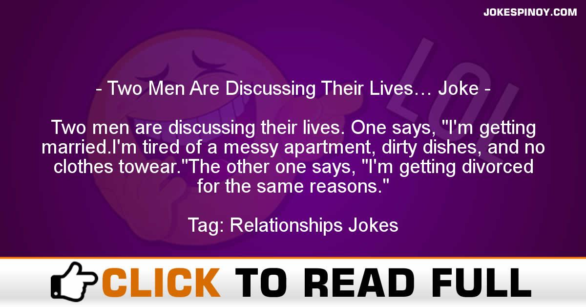 Two Men Are Discussing Their Lives… Joke