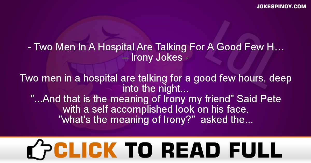 Two Men In A Hospital Are Talking For A Good Few H… – Irony Jokes