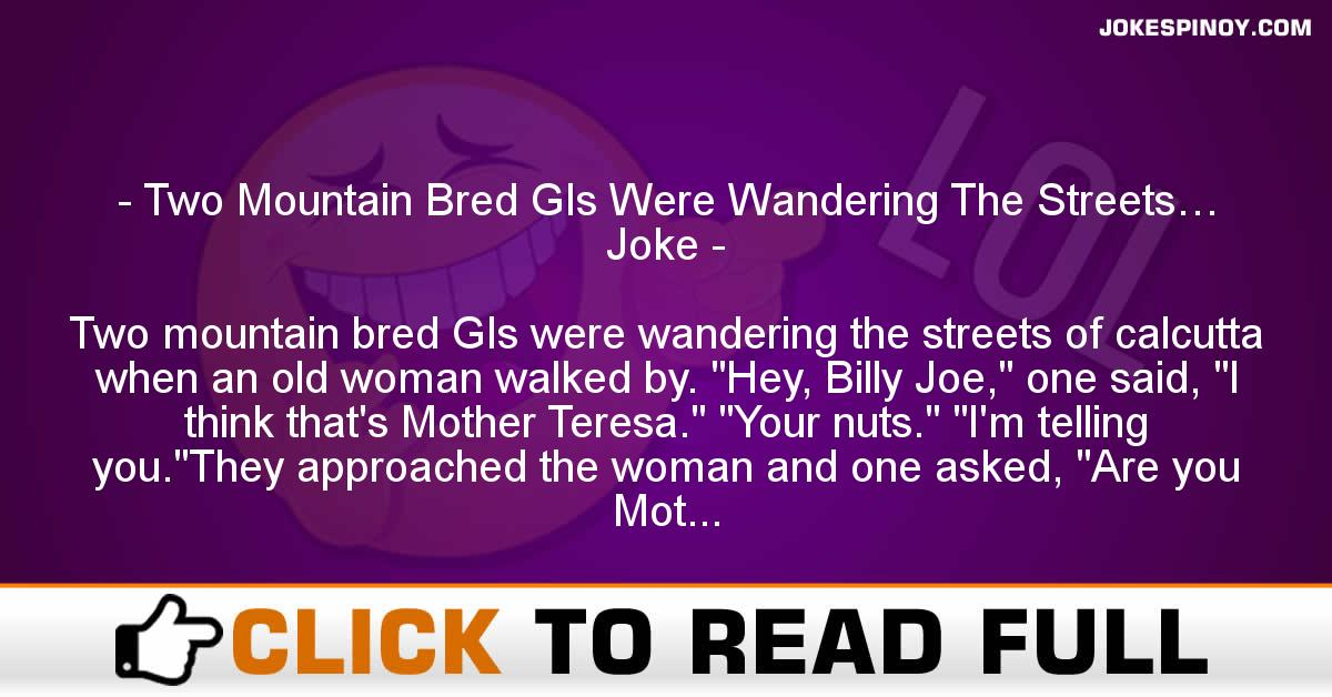 Two Mountain Bred GIs Were Wandering The Streets… Joke