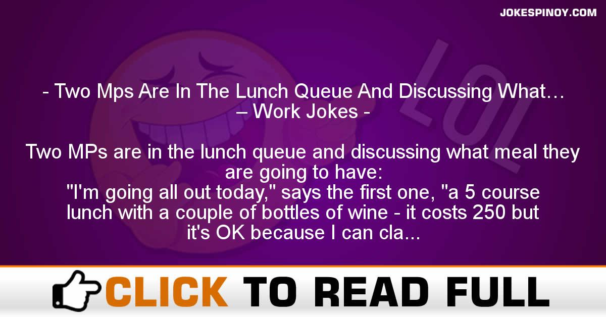 Two Mps Are In The Lunch Queue And Discussing What… – Work Jokes