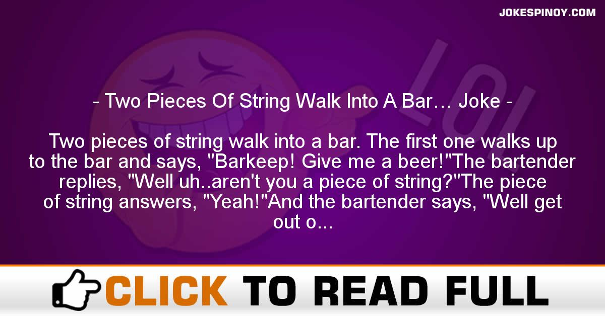 Two Pieces Of String Walk Into A Bar… Joke