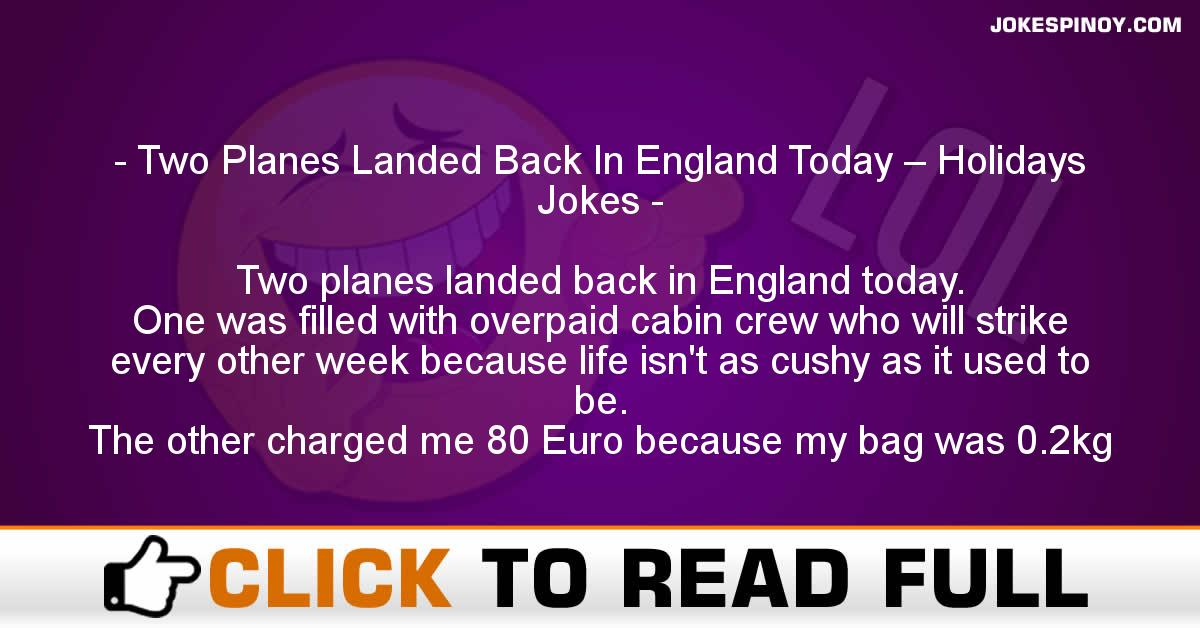 Two Planes Landed Back In England Today – Holidays Jokes