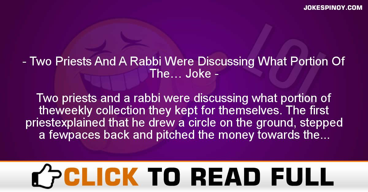 Two Priests And A Rabbi Were Discussing What Portion Of The… Joke