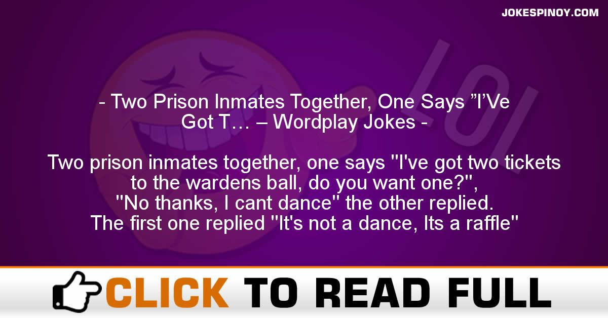 """Two Prison Inmates Together, One Says """"I'Ve Got T… – Wordplay Jokes"""