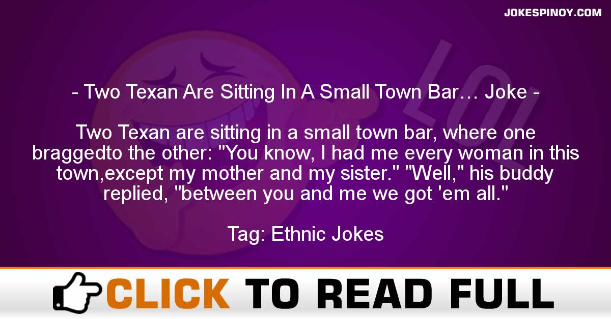 Two Texan Are Sitting In A Small Town Bar… Joke