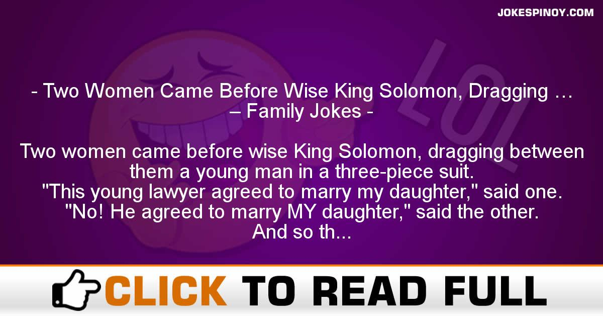 Two Women Came Before Wise King Solomon, Dragging … – Family Jokes