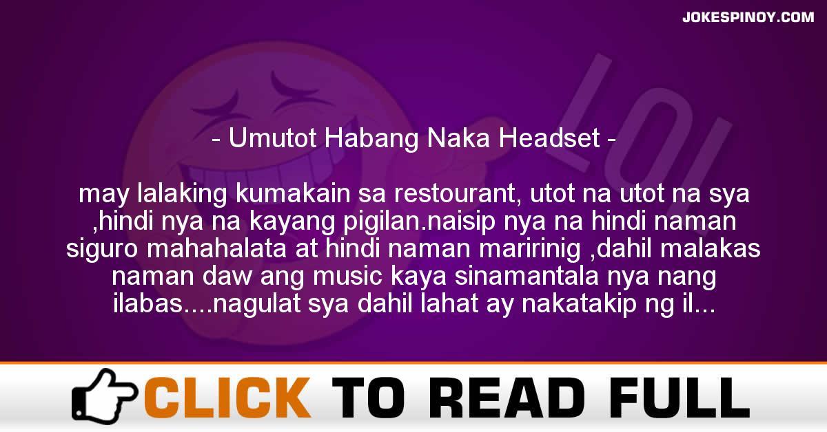 Umutot Habang Naka Headset