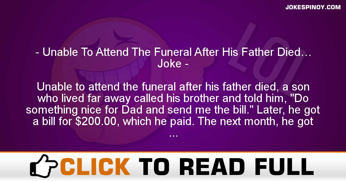 Unable To Attend The Funeral After His Father Died… Joke