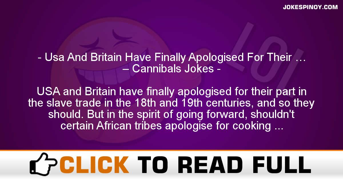 Usa And Britain Have Finally Apologised For Their … – Cannibals Jokes