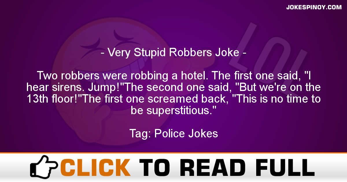 Very Stupid Robbers Joke