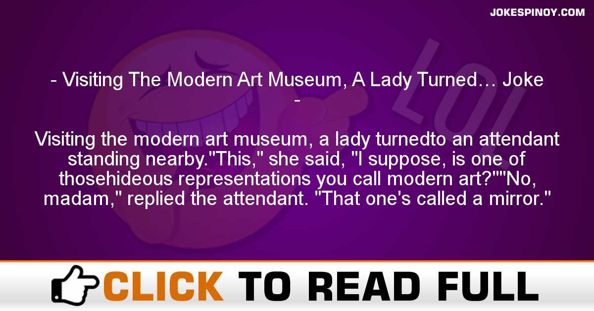 Visiting The Modern Art Museum, A Lady Turned… Joke