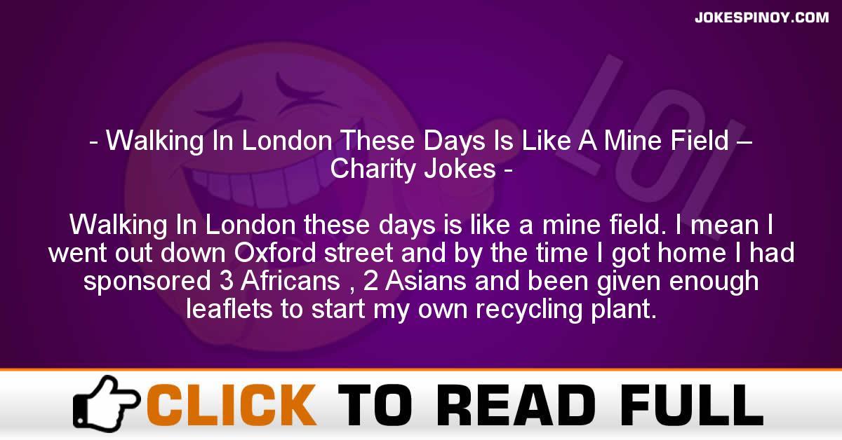 Walking In London These Days Is Like A Mine Field – Charity Jokes